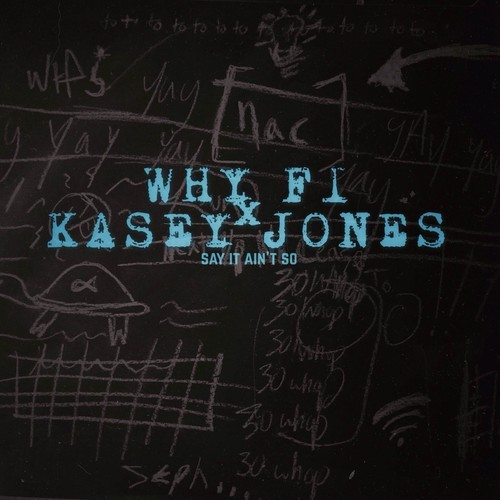 Why Fi & Kasey Jones ~ Say It Aint So [Prod. by Fresco Stevens]