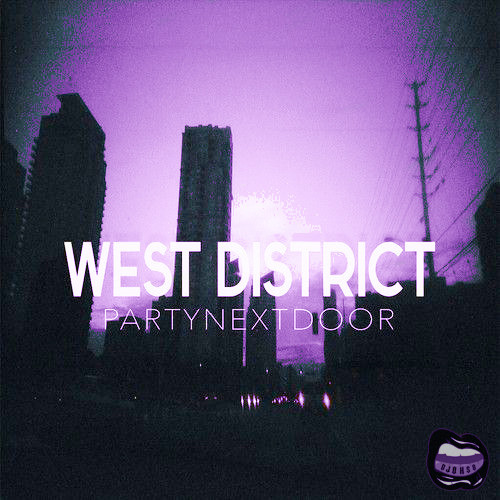 DJ OHSO ~ PARTYNEXTDOOR // WEST DISTRICT [CHOPPED + OHSLOWED]
