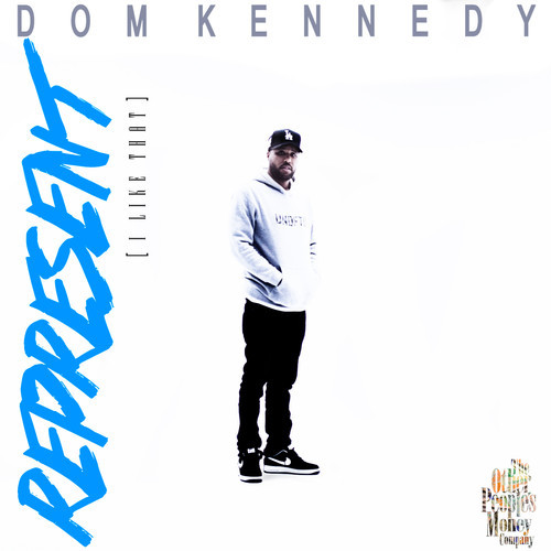 Dom Kennedy ~ Represent (I Like That)