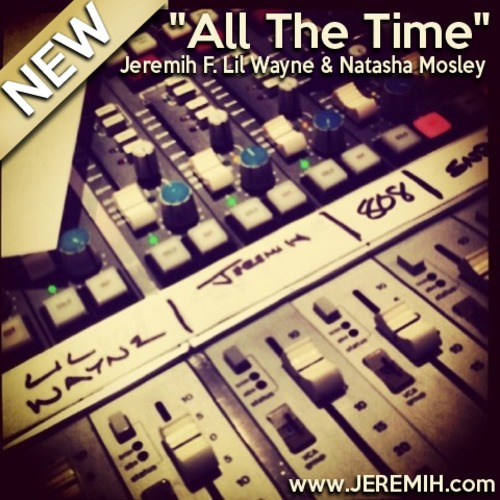 Jeremih ~ All The Time (Feat. Lil Wayne & Natasha Mosley)[Prod. by FKI]