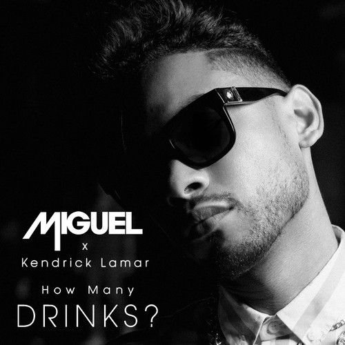 Miguel ~ How Many Drinks (Remix)(Feat. Kendrick Lamar)