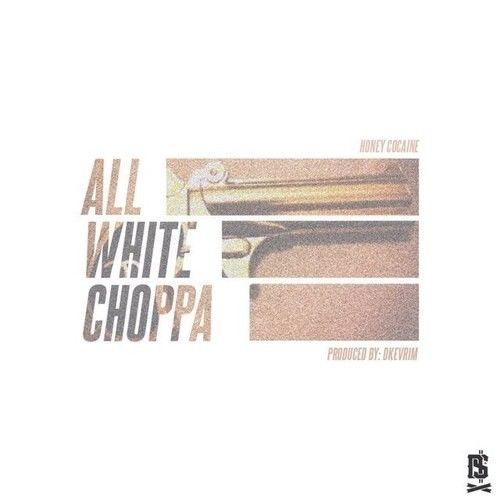 Honey Cocaine ~ All White Choppa [Prod. by Dkevrim]