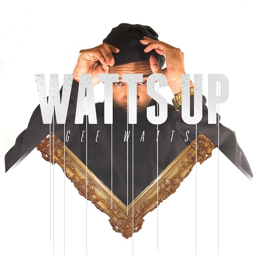 Gee Watts ~ Watts Up Mixtape