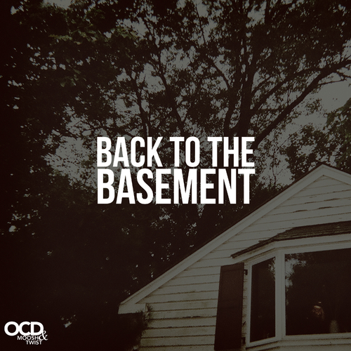 OCD: Moosh & Twist ~ Back To The Basement Mixtape