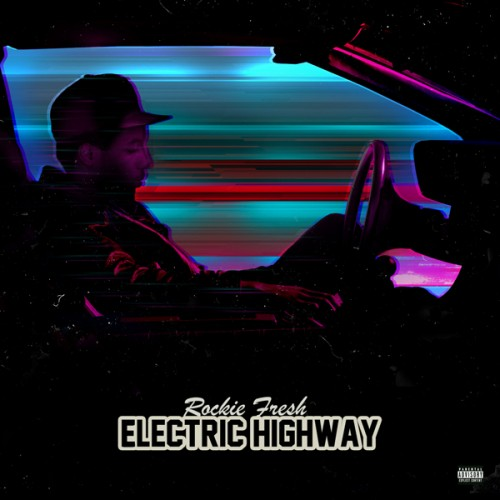 Rockie Fresh - Electric Highway Mixtape