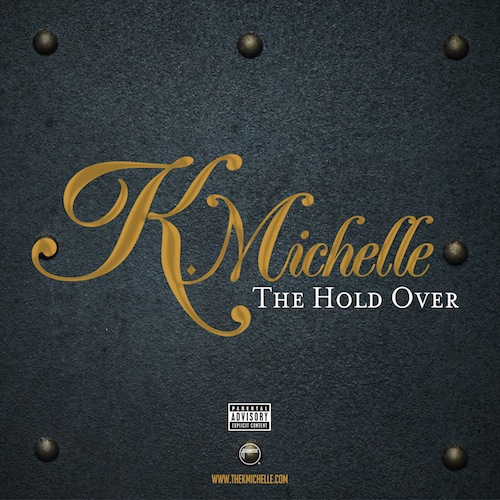 K.Michelle ~ The Hold Over EP